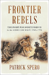 Cover Frontier Rebels: The Fight for Independence in the American West, 1765-1776