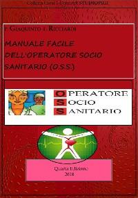 Cover MANUALE facile dell'OPERATORE.SOCIO SANITARIO (O.S.S).- Quarta Edizione