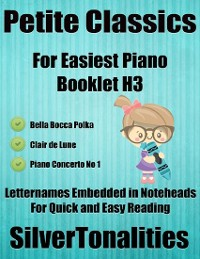Cover Petite Classics for Easiest Piano Booklet H3 – Bella Bocca Polka Clair De Lune Piano Concerto No 1 Letter Names Embedded In Noteheads for Quick and Easy Reading