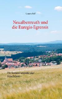 Cover Neualbenreuth und die Euregio Egrensis