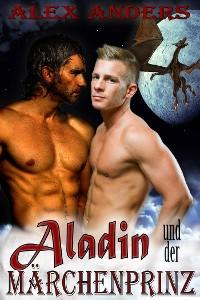 Cover Aladin und der Märchenprinz in der Höhle des Drachen (Ein schwules, multikulturelles, erotisches Märchen)