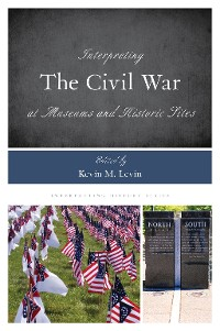 Cover Interpreting the Civil War at Museums and Historic Sites