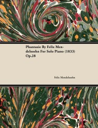 Cover Phantasie By Felix Mendelssohn For Solo Piano (1833) Op.28