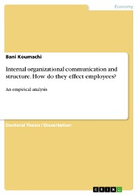 Cover Internal organizational communication and structure. How do they effect employees?