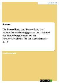 Cover Die Darstellung und Beurteilung der Kapitalflussrechnung gemäß IAS7 anhand der HeidelbergCement AG im Konzernabschluss für das Geschäftsjahr 2018