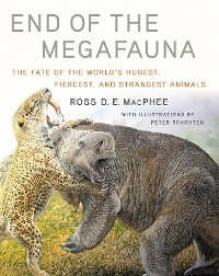 Cover End of the Megafauna: The Fate of the World's Hugest, Fiercest, and Strangest Animals