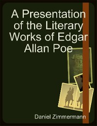 Cover A Presentation of the Literary Works of Edgar Allan Poe