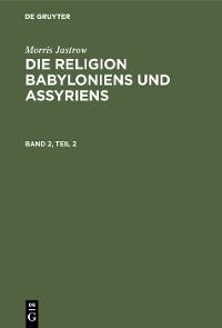 Cover Morris Jastrow: Die Religion Babyloniens und Assyriens. Band 2, Teil 2