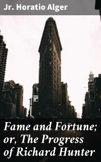 Cover Fame and Fortune; or, The Progress of Richard Hunter