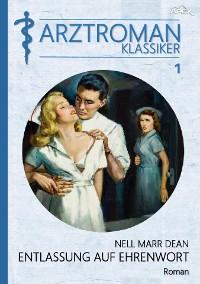 Cover ARZTROMAN-KLASSIKER, Band 1: ENTLASSUNG AUF EHRENWORT
