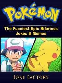 Cover Pokemon The Funniest Epic Hilarious Jokes & Memes