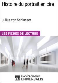 Cover Histoire du portrait en cire de Julius von Schlosser
