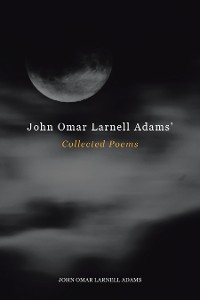 Cover John Omar Larnell Adams' Collected Poems