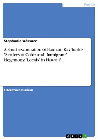 "Cover A short examination of Haunani-Kay Trask's ""Settlers of Color and 'Immigrant' Hegemony: 'Locals' in Hawai'i"""
