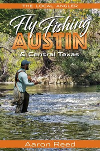 Cover The Local Angler Fly Fishing Austin & Central Texas
