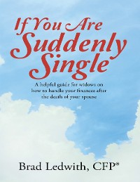 Cover If You Are Suddenly Single:  A Helpful Guide for Widows On How to Handle Your Finances After the Death of Your Spouse