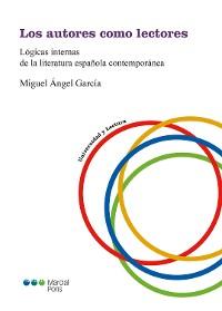 Cover Los autores como lectores: Lógicas internas de la literatura española contemporánea