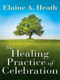 Cover The Healing Practice of Celebration