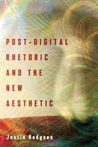 Cover Post-Digital Rhetoric and the New Aesthetic