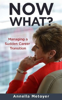 Cover Now What? Managing a Sudden Career Transition