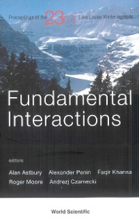 Cover Fundamental Interactions - Proceedings Of The 23rd Lake Louise Winter Institute 2008