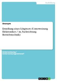 Cover Erstellung eines Lötgitters (Unterweisung Elektroniker / -in, Fachrichtung Betriebstechnik)