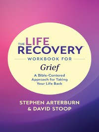 Cover The Life Recovery Workbook for Grief