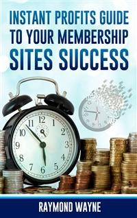 Cover Instant Profits Guide to Your Membership Sites Success