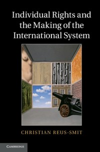 Cover Individual Rights and the Making of the International System