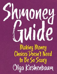 Cover Shmoney Guide: Making Money Choices Doesn't Need to Be So Scary