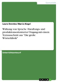 """Cover Wirkung von Sprache. Handlungs- und produktionsorientierter Umgang mit einem Textausschnitt aus """"Die große Wörterfabrik"""""""