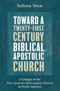 Cover Toward a Twenty-First Century Biblical, Apostolic Church