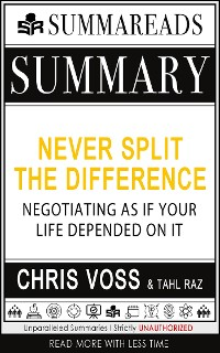 Cover Summary of Never Split the Difference: Negotiating As If Your Life Depended On It by Chris Voss & Tahl Raz