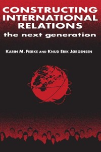Cover Constructing International Relations: The Next Generation