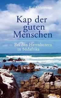Cover Kap der guten Menschen. Bei den Herrnhutern in Südafrika