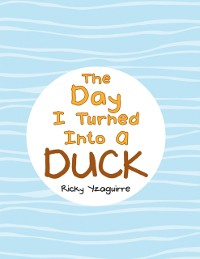 Cover Day I Turned into a Duck
