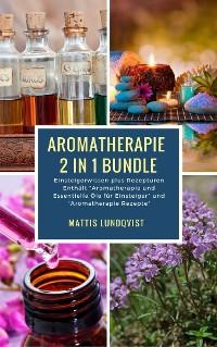 Cover Aromatherapie 2 in 1 Bundle - Einsteigerwissen plus Rezepturen