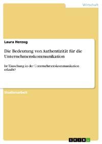 Cover Die Bedeutung von Authentizität für die Unternehmenskommunikation