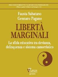 Cover Libertà marginali. La sfida educativa tra devianza, delinquenza e sistema camorristico