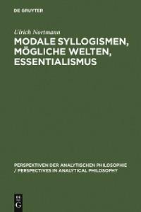 Cover Modale Syllogismen, mögliche Welten, Essentialismus