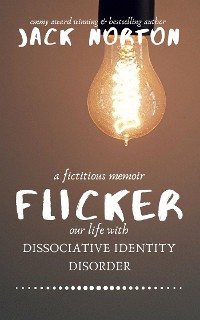 Cover Flicker: A Fictitious Memoir of Our Life with Dissociative Identity Disorder