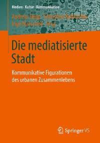 Cover Die mediatisierte Stadt