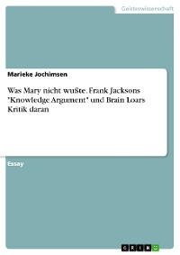 "Cover Was Mary nicht wußte. Frank Jacksons ""Knowledge Argument"" und Brain Loars Kritik daran"