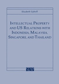 Cover Intellectual Property and US Relations with Indonesia, Malaysia, Singapore, and Thailand