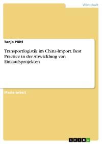Cover Transportlogistik im China-Import. Best Practice in der Abwicklung von Einkaufsprojekten