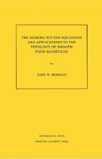 Cover The Seiberg-Witten Equations and Applications to the Topology of Smooth Four-Manifolds. (MN-44), Volume 44