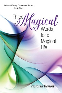 Cover Three Magical Words for a Magical Life
