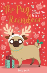 Cover Pug Who Wanted to Be A Reindeer