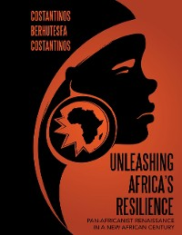 Cover Unleashing Africa's Resilience: Pan Africanist Renaissance In a New African Century
