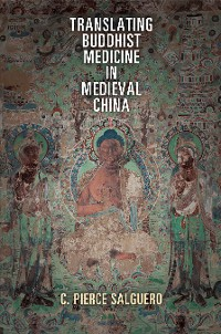 Cover Translating Buddhist Medicine in Medieval China